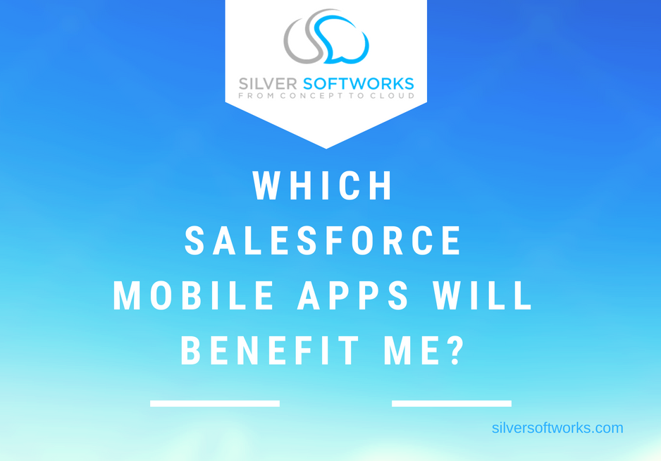 Which Salesforce Mobile Apps Will Benefit Me?