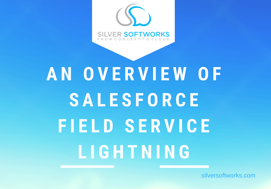 An Overview of Salesforce Field Service Lightning