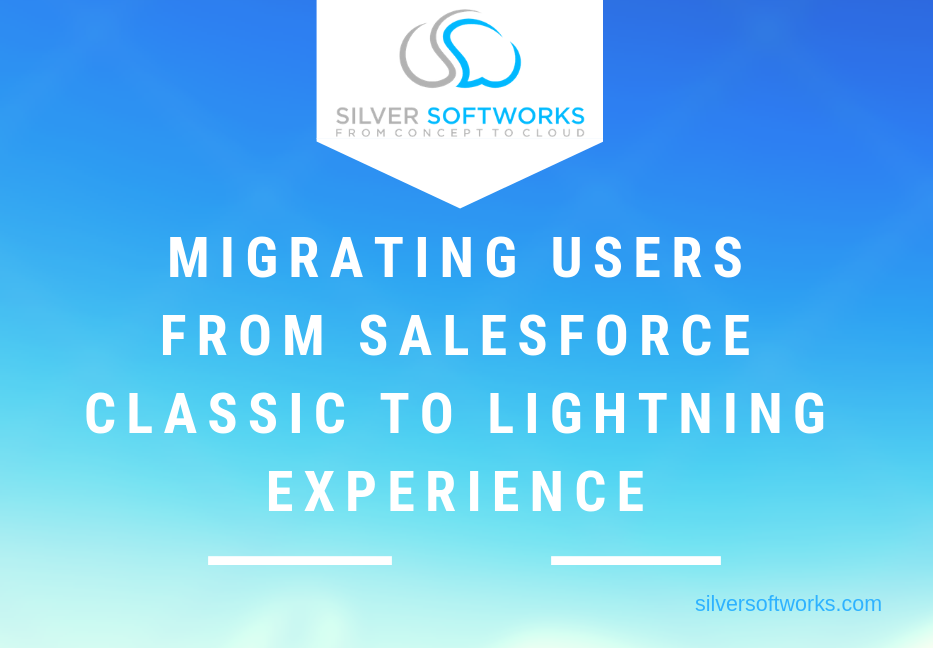 Migrating users from Salesforce Classic to Lightning Experience