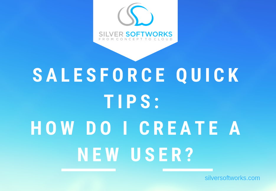 Salesforce Quick Tips: How do I create a new user?