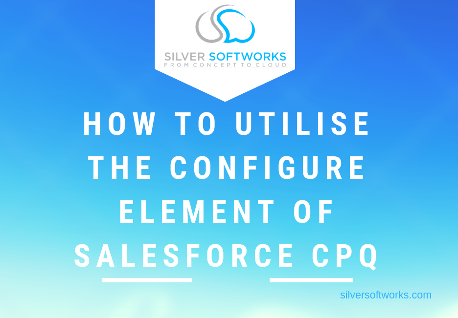 How to utilise the configure element in Salesforce CPQ