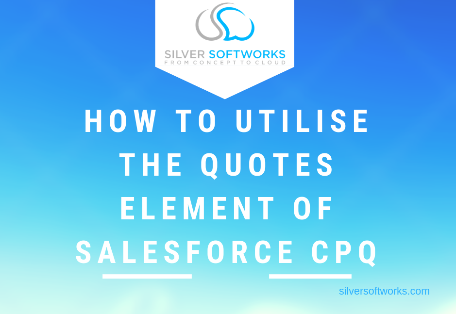 How to utilise the Quotes element in Salesforce CPQ