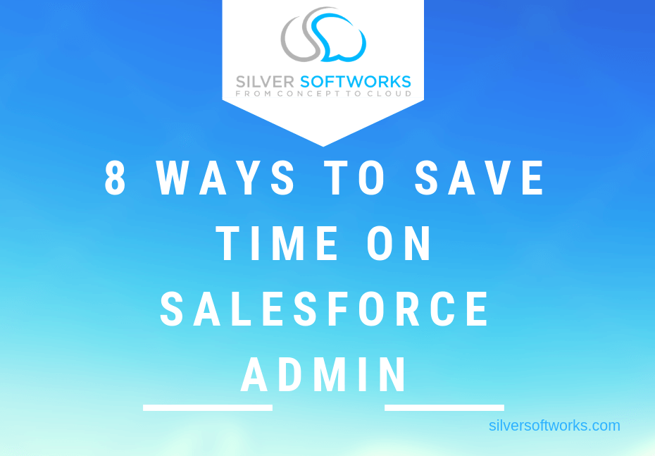 8 ways to save time on Salesforce Admin