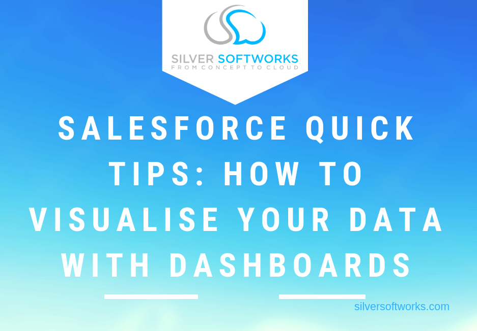 Salesforce Quick Tips: How to visualise data with Dashboards