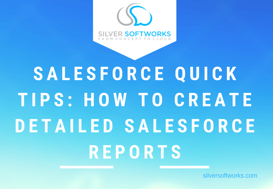 Salesforce Quick Tips: How to create detailed reports