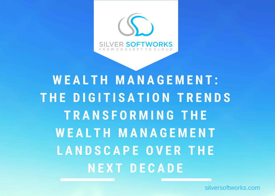 The Digitisation Trends Transforming The Wealth Management Landscape Over the Next Decade