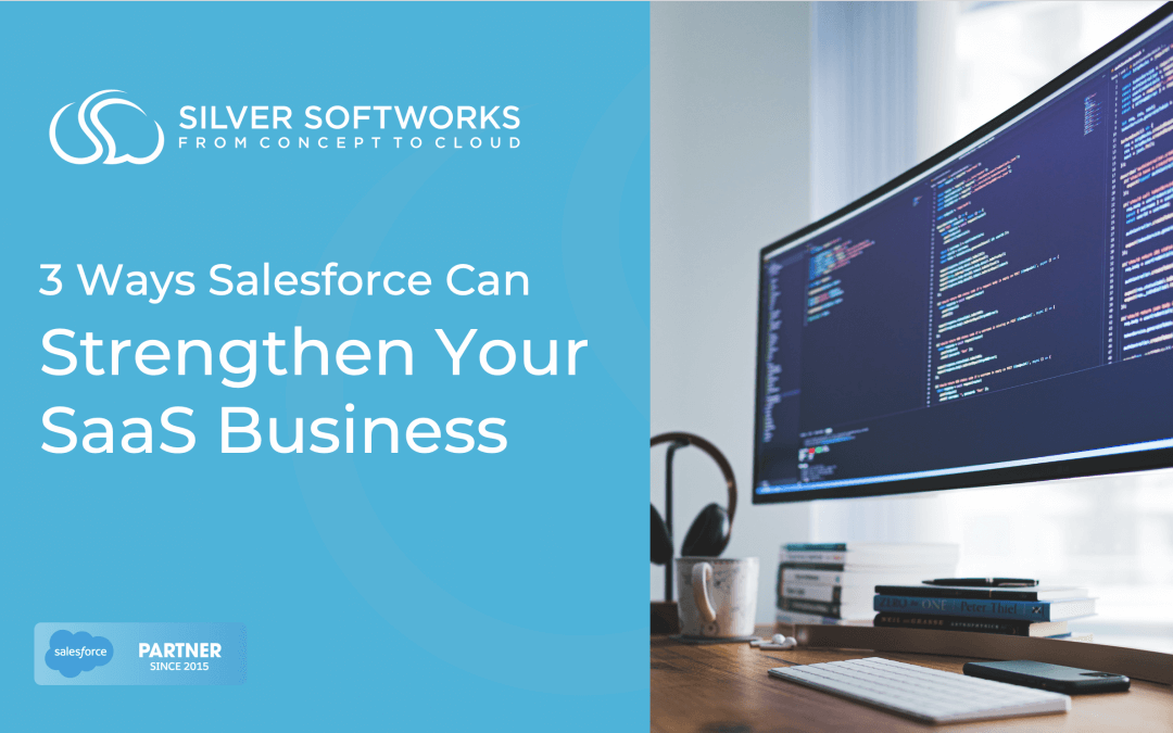 3 Ways Salesforce Can Strengthen Your SaaS Business