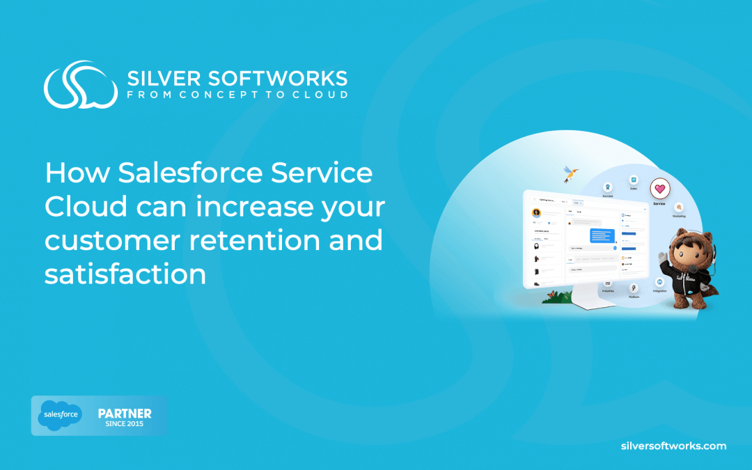 How Salesforce Service Cloud can increase your customer retention and satisfaction